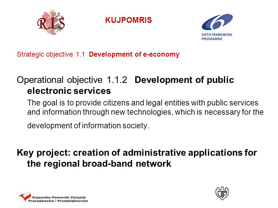 KUJPOMRIS Strategic objective 2.1.: Strengthening the research-development sector Operational objective 2.1.3: Creation of academic entrepreneurship incubators Academic incubators aim at promoting innovative entrepreneurship and transfering realities and experiences of free-market economy to the sphere of science.