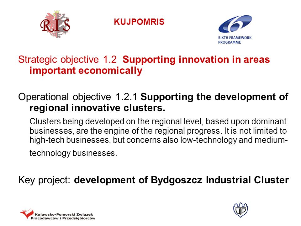 KUJPOMRIS Strategic objective 1.2 Supporting innovation in areas important economically Operational objective 1.2.2 Supporting the development of businesses – innovative brands identifiable with the region It is necessary to support innovative activities of dominant regional companies.
