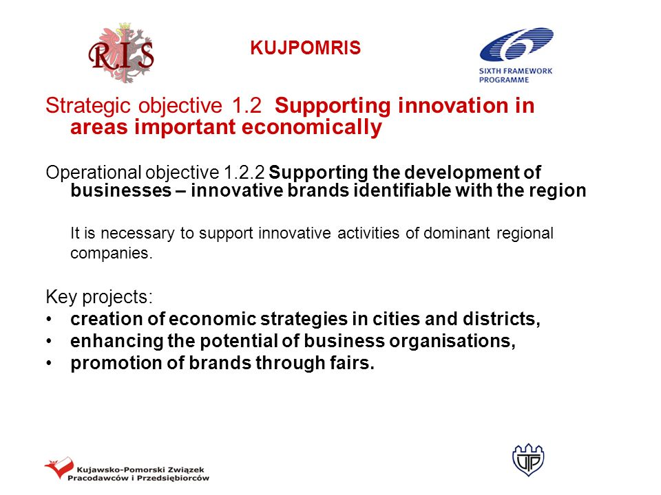 KUJPOMRIS Strategic objective 1.2 Supporting innovation in areas important economically Operational objective 1.2.2 Supporting the development of busi