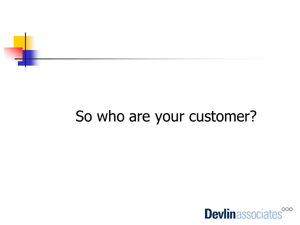 So who are your customer?