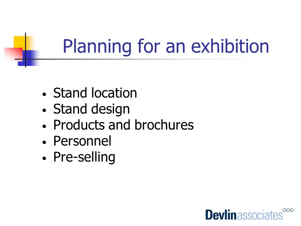 Planning for an exhibition Stand location Stand design Products and brochures Personnel Pre-selling