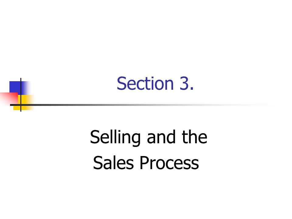 Section 3. Selling and the Sales Process