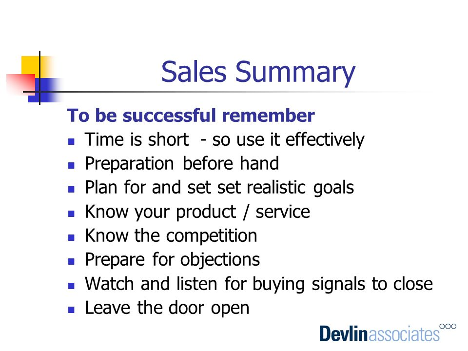 Sales Summary To be successful remember Time is short - so use it effectively Preparation before hand Plan for and set set realistic goals Know your p