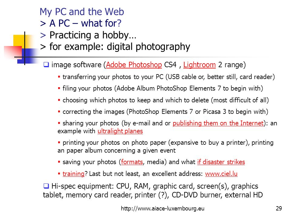 http://www.aiace-luxembourg.eu29 My PC and the Web > A PC – what for? > Practicing a hobby… > for example: digital photography image software (Adobe P
