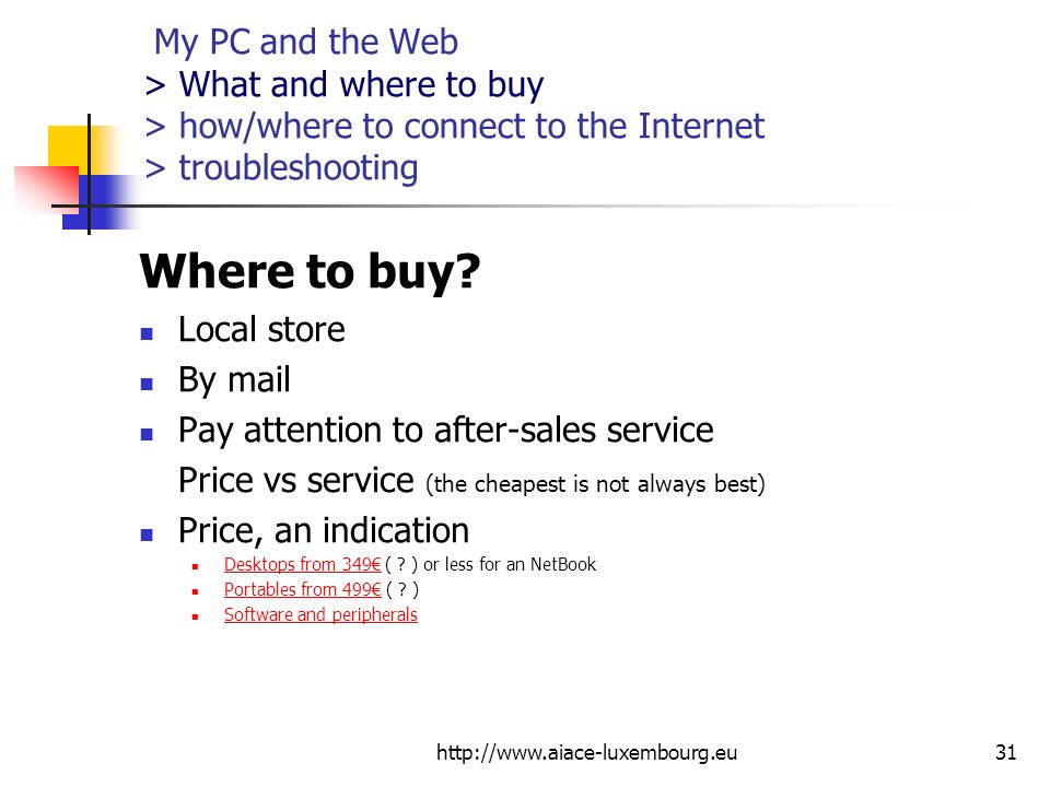 http://www.aiace-luxembourg.eu31 My PC and the Web > What and where to buy > how/where to connect to the Internet > troubleshooting Where to buy? Loca