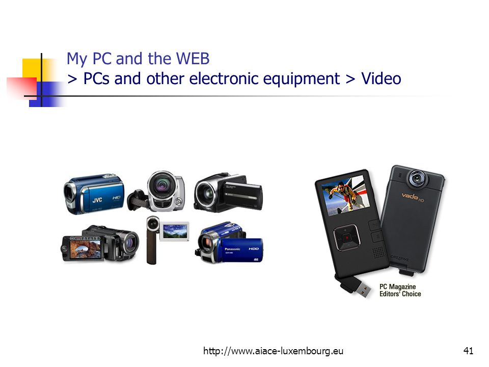 http://www.aiace-luxembourg.eu41 My PC and the WEB > PCs and other electronic equipment > Video