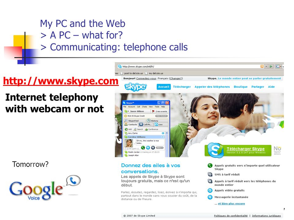 http://www.aiace-luxembourg.eu7 My PC and the Web > A PC – what for? > Communicating: telephone calls http://www.skype.com Internet telephony with web