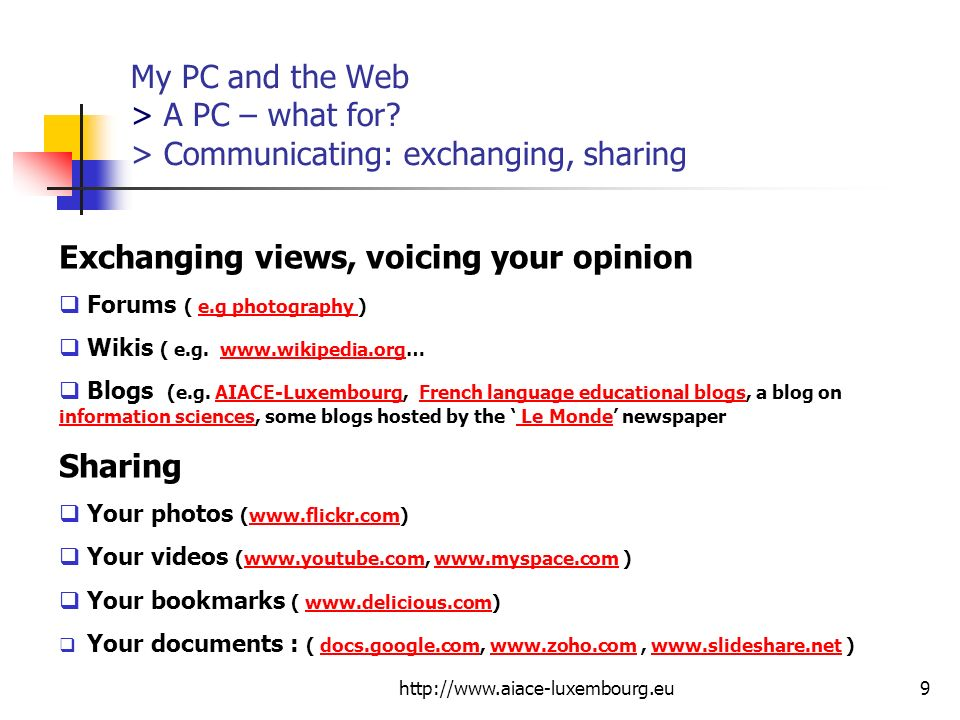 http://www.aiace-luxembourg.eu9 My PC and the Web > A PC – what for? > Communicating: exchanging, sharing Exchanging views, voicing your opinion Forum