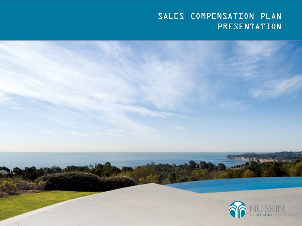 SALES COMPENSATION PLAN AMERICAS, EUROPE AND SOUTH PACIFIC REGION Nu Skin is the difference.