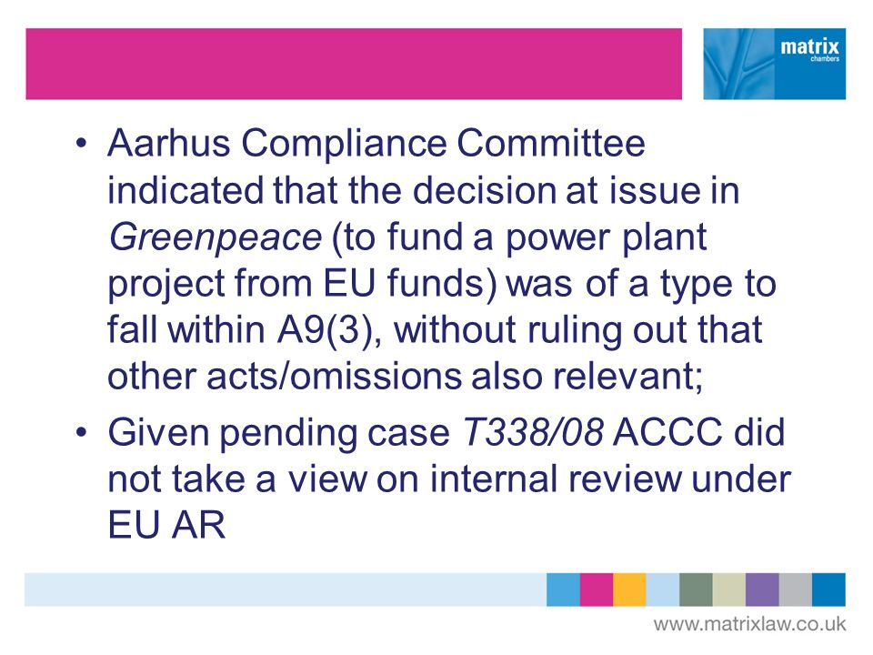 Aarhus Compliance Committee indicated that the decision at issue in Greenpeace (to fund a power plant project from EU funds) was of a type to fall within A9(3), without ruling out that other acts/omissions also relevant; Given pending case T338/08 ACCC did not take a view on internal review under EU AR
