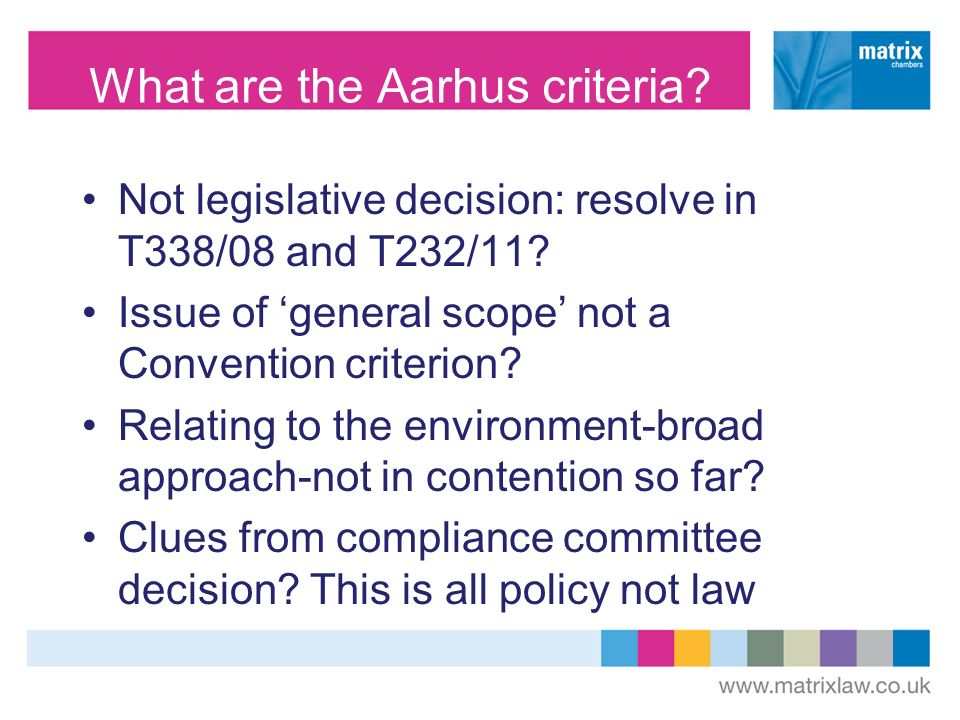 What are the Aarhus criteria. Not legislative decision: resolve in T338/08 and T232/11.