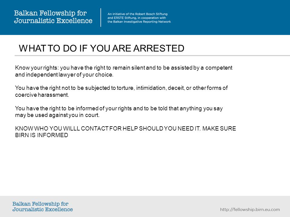 WHAT TO DO IF YOU ARE ARRESTED Know your rights: you have the right to remain silent and to be assisted by a competent and independent lawyer of your choice.
