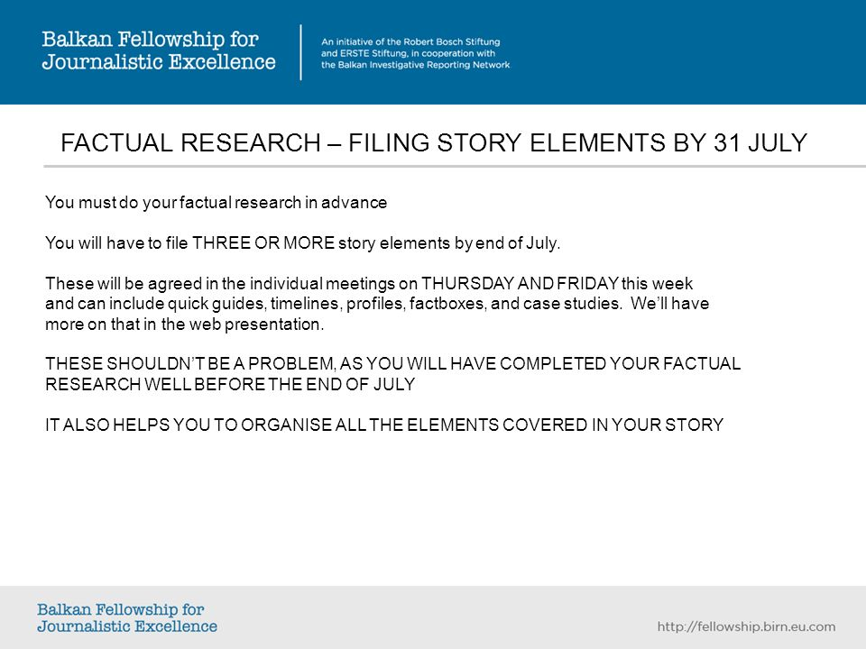 FACTUAL RESEARCH – FILING STORY ELEMENTS BY 31 JULY You must do your factual research in advance You will have to file THREE OR MORE story elements by end of July.