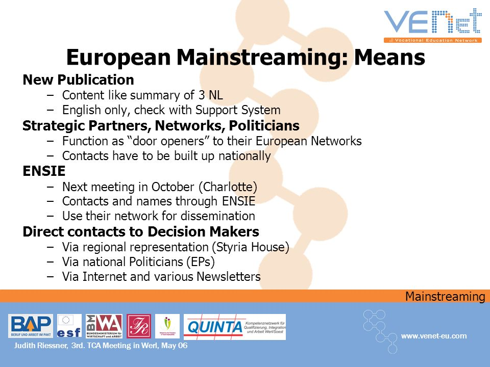 Mainstreaming www.venet-eu.com Judith Riessner, 3rd. TCA Meeting in Werl, May 06 European Mainstreaming: Means New Publication –Content like summary o