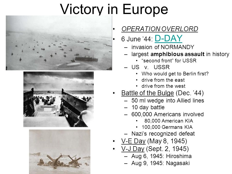 Victory in Europe OPERATION OVERLORD 6 June 44: D-DAY D-DAY –invasion of NORMANDY –largest amphibious assault in history second front for USSR –US v.