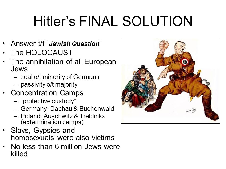 Hitlers FINAL SOLUTION Answer t/t Jewish Question The HOLOCAUST The annihilation of all European Jews –zeal o/t minority of Germans –passivity o/t maj