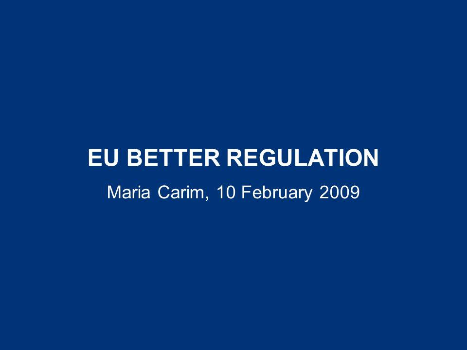 EU BETTER REGULATION Maria Carim, 10 February 2009