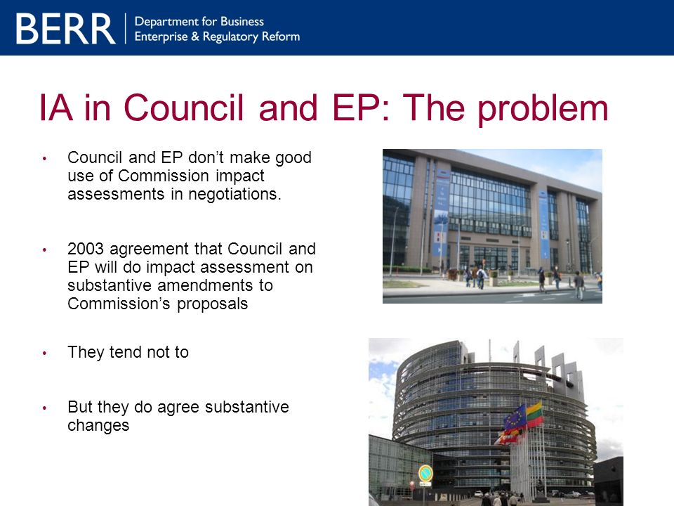 IA in Council and EP: The problem Council and EP dont make good use of Commission impact assessments in negotiations. 2003 agreement that Council and