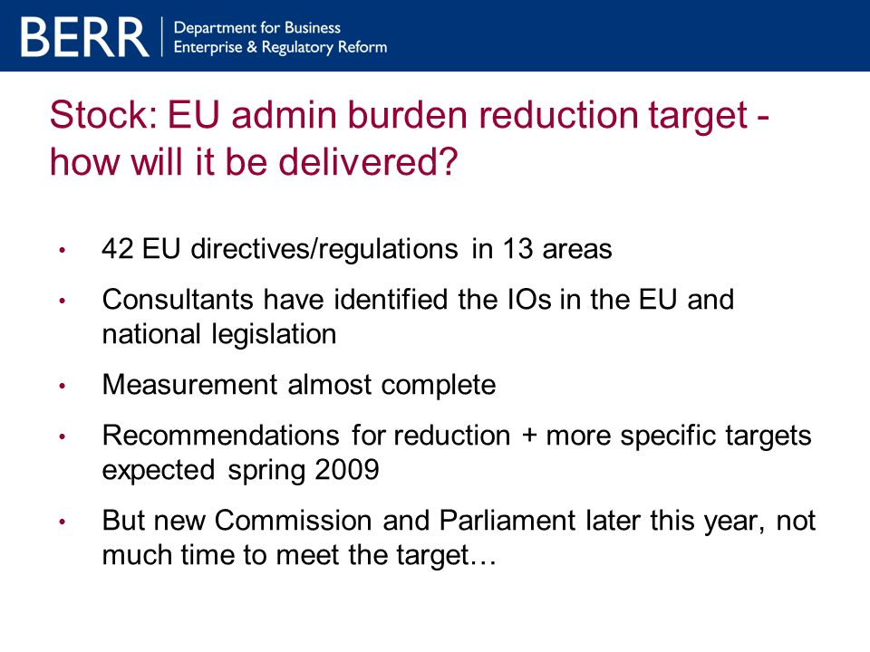 Stock: EU admin burden reduction target - how will it be delivered? 42 EU directives/regulations in 13 areas Consultants have identified the IOs in th