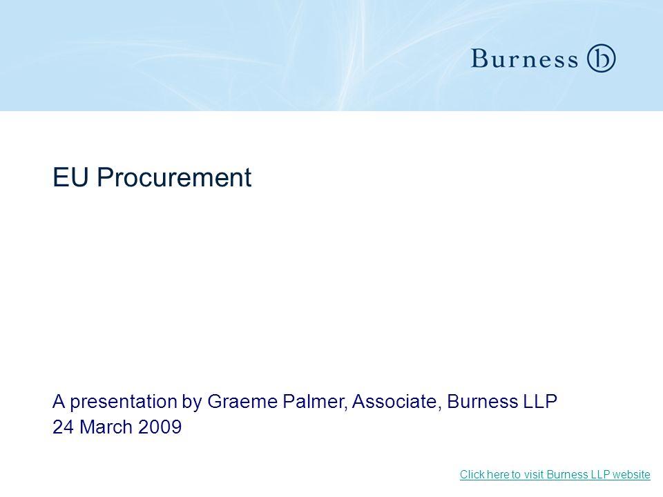 EU Procurement A presentation by Graeme Palmer, Associate, Burness LLP 24 March 2009 Click here to visit Burness LLP website