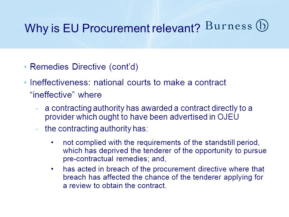 Why is EU Procurement relevant? Remedies Directive (contd) Ineffectiveness: national courts to make a contract ineffective where -a contracting author