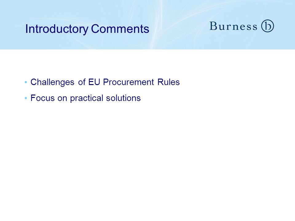Introductory Comments Challenges of EU Procurement Rules Focus on practical solutions