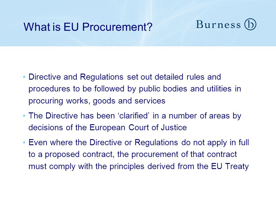 What is EU Procurement? Directive and Regulations set out detailed rules and procedures to be followed by public bodies and utilities in procuring wor