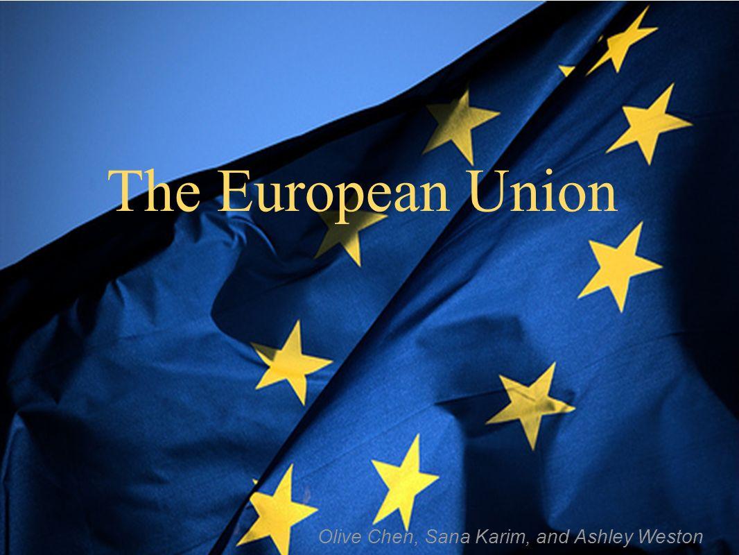 The European Union Olive Chen, Sana Karim, and Ashley Weston