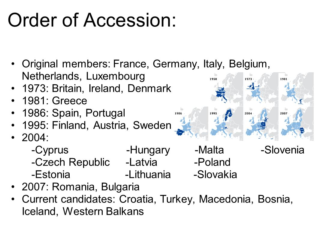 Order of Accession: Original members: France, Germany, Italy, Belgium, Netherlands, Luxembourg 1973: Britain, Ireland, Denmark 1981: Greece 1986: Spai
