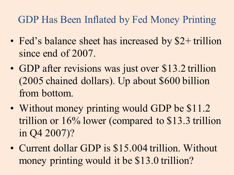 GDP Has Been Inflated by Fed Money Printing Feds balance sheet has increased by $2+ trillion since end of 2007.