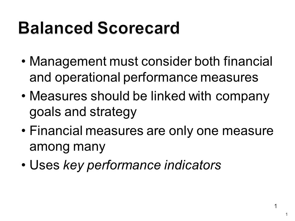 1 Management must consider both financial and operational performance measures Measures should be linked with company goals and strategy Financial mea