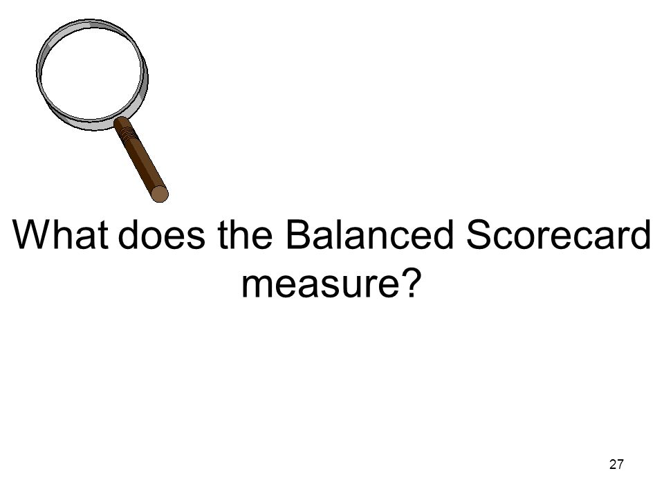 27 What does the Balanced Scorecard measure?