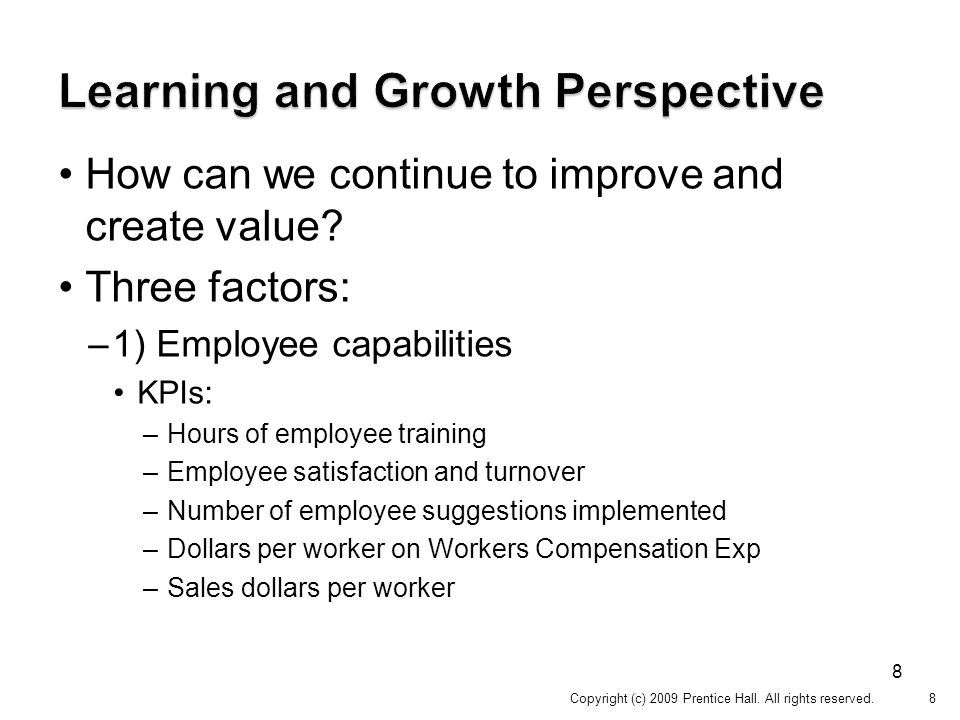 8 How can we continue to improve and create value? Three factors: –1) Employee capabilities KPIs: –Hours of employee training –Employee satisfaction a