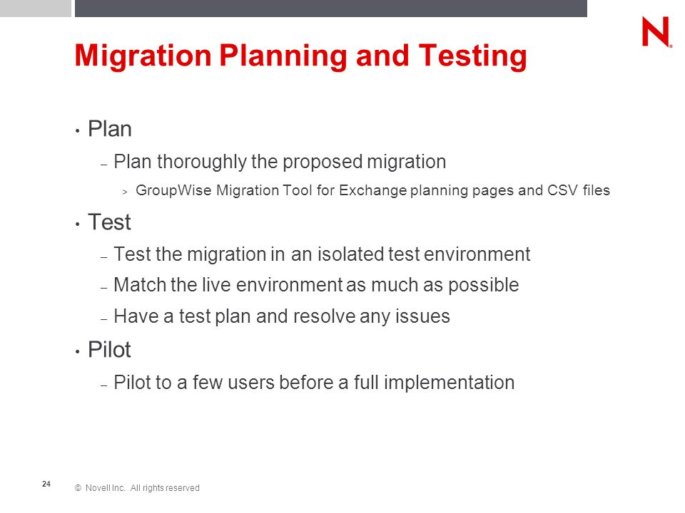 © Novell Inc. All rights reserved 24 Migration Planning and Testing Plan – Plan thoroughly the proposed migration > GroupWise Migration Tool for Excha