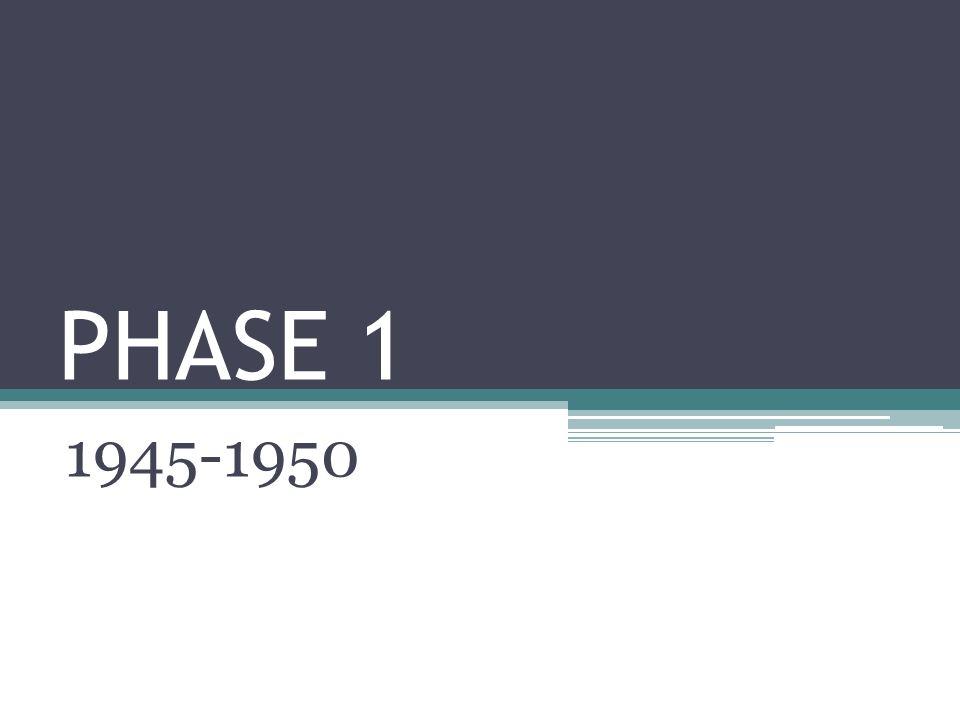 PHASE 1 1945-1950