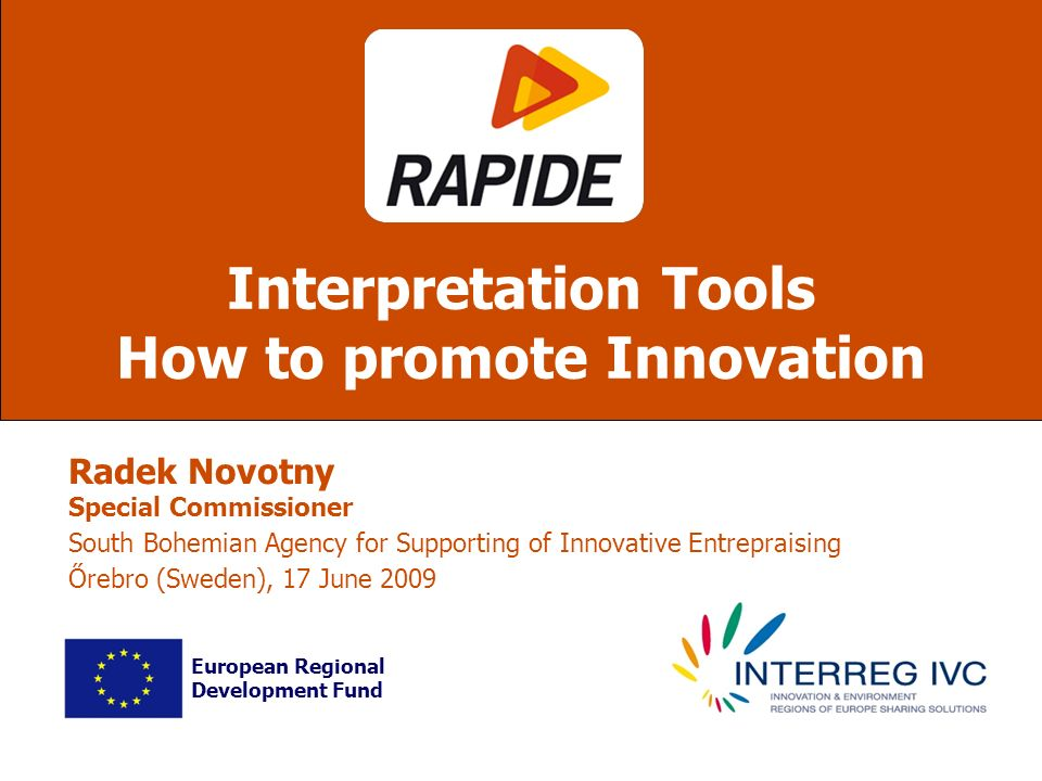 Radek Novotny Special Commissioner South Bohemian Agency for Supporting of Innovative Entrepraising Őrebro (Sweden), 17 June 2009 Interpretation Tools