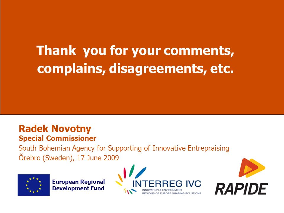 Thank you for your comments, complains, disagreements, etc. European Regional Development Fund Radek Novotny Special Commissioner South Bohemian Agenc