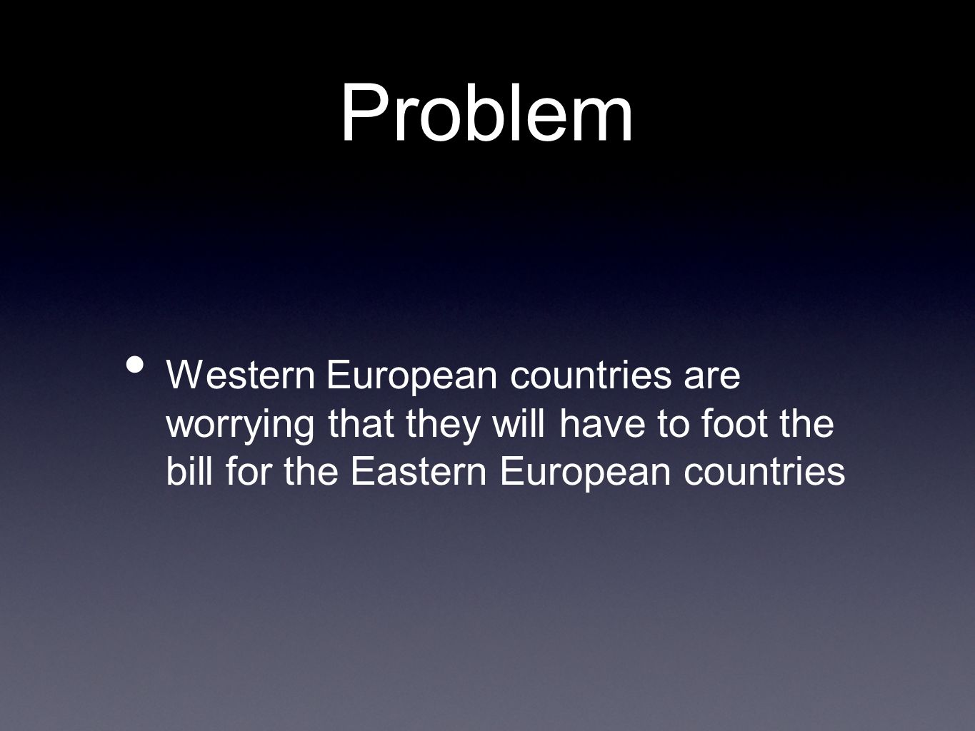 Problem Western European countries are worrying that they will have to foot the bill for the Eastern European countries