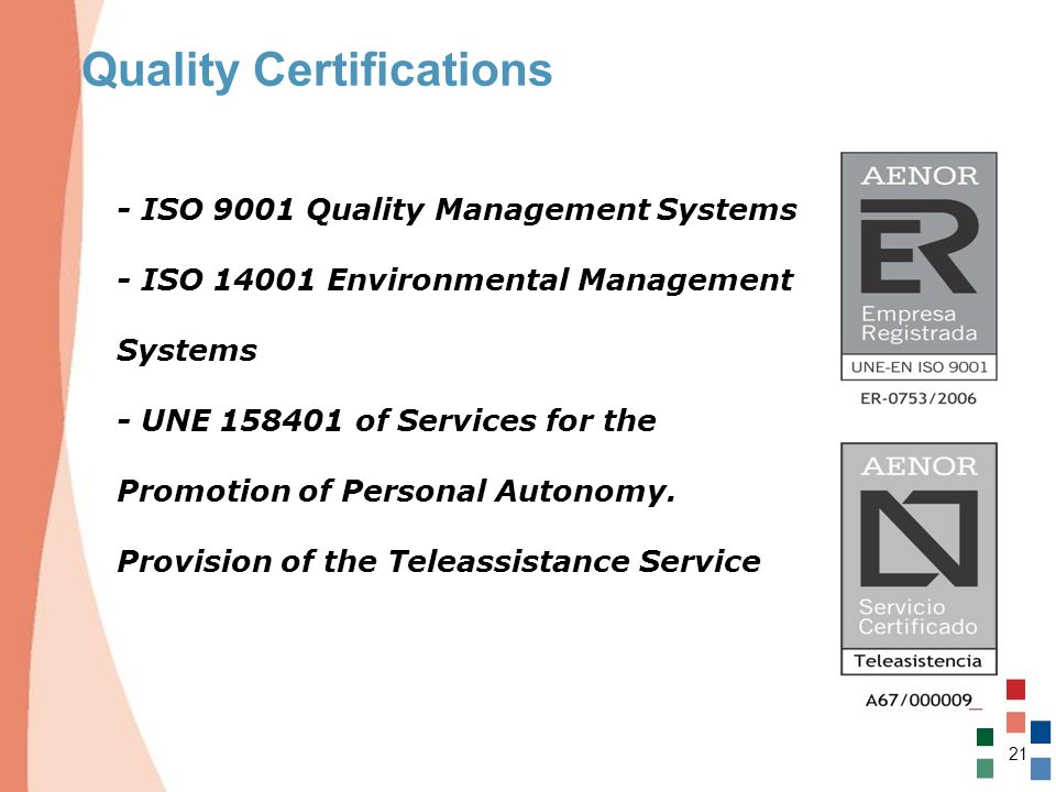 21 Quality Certifications - ISO 9001 Quality Management Systems - ISO 14001 Environmental Management Systems - UNE 158401 of Services for the Promotio