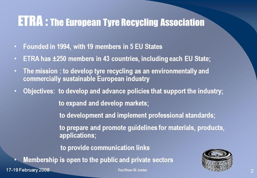 17-19 February 2008 RecShow 08 Jordan 1 Tyre Recycling in the European Union Dr. Valerie L. Shulman Secretary General, ETRA