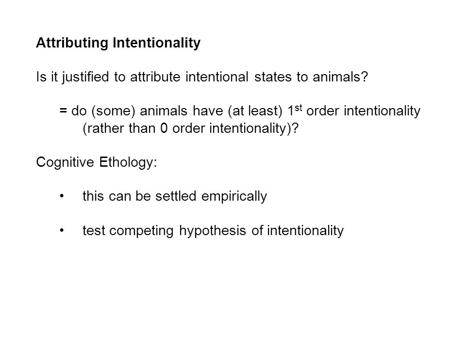 Attributing Intentionality Is it justified to attribute intentional states to animals.