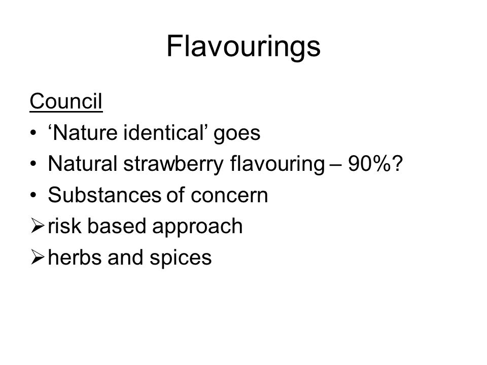 Flavourings Council Nature identical goes Natural strawberry flavouring – 90%? Substances of concern risk based approach herbs and spices