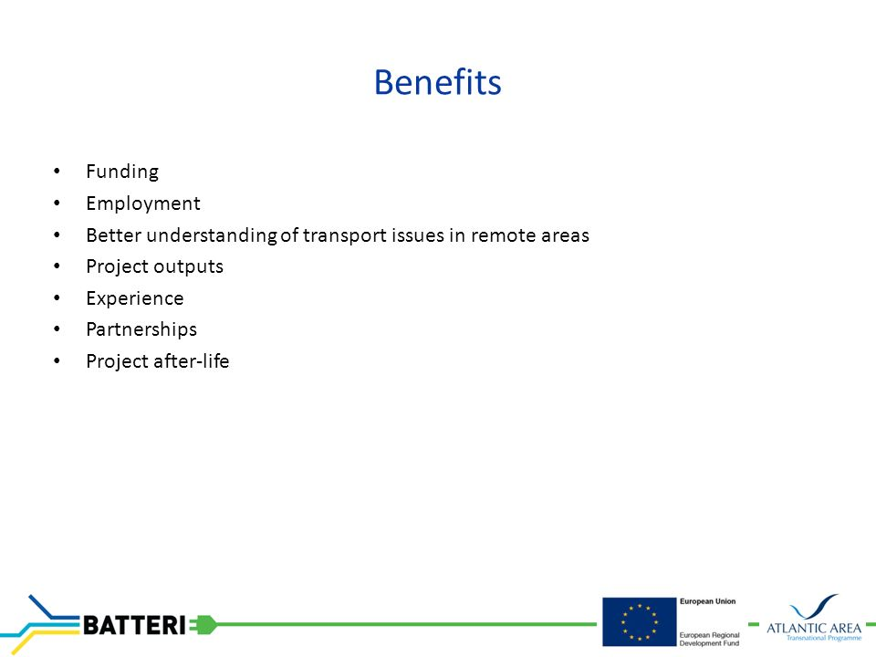 Benefits Funding Employment Better understanding of transport issues in remote areas Project outputs Experience Partnerships Project after-life