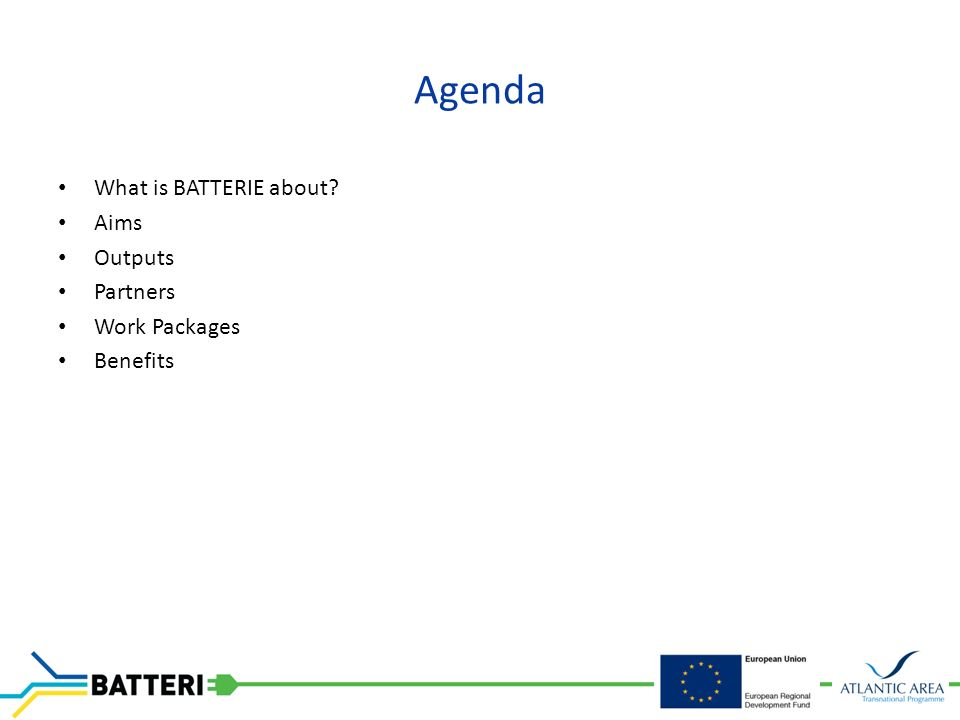 Agenda What is BATTERIE about Aims Outputs Partners Work Packages Benefits