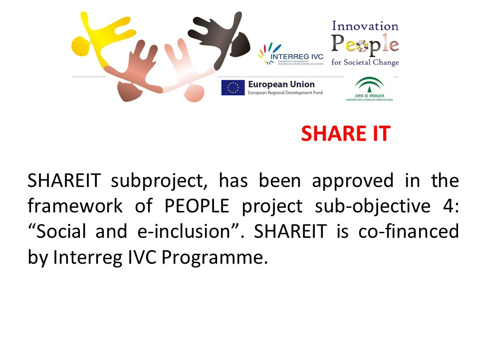 SHAREIT subproject, has been approved in the framework of PEOPLE project sub-objective 4: Social and e-inclusion.