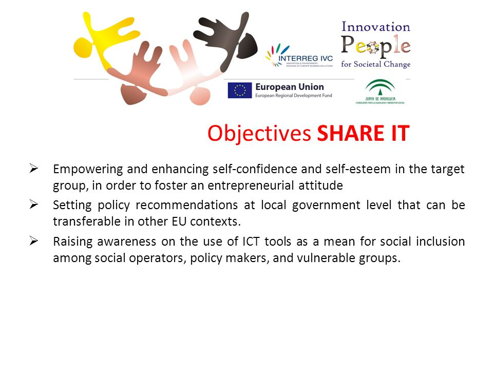 Empowering and enhancing self-confidence and self-esteem in the target group, in order to foster an entrepreneurial attitude Setting policy recommendations at local government level that can be transferable in other EU contexts.