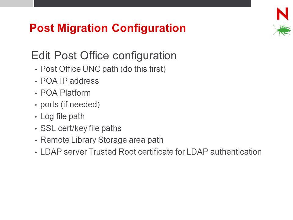 Post Migration Configuration Edit Post Office configuration Post Office UNC path (do this first) POA IP address POA Platform ports (if needed) Log fil