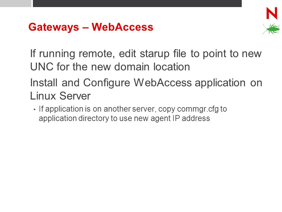 Gateways – WebAccess If running remote, edit starup file to point to new UNC for the new domain location Install and Configure WebAccess application o