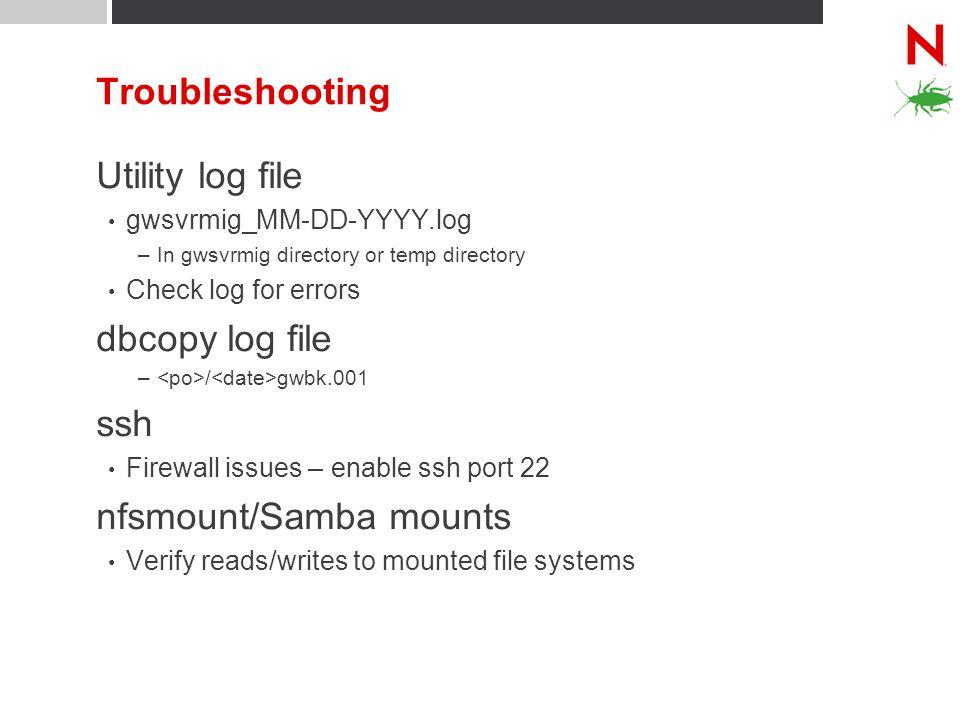 Troubleshooting Utility log file gwsvrmig_MM-DD-YYYY.log –In gwsvrmig directory or temp directory Check log for errors dbcopy log file – / gwbk.001 ss