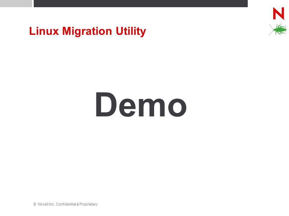 © Novell Inc, Confidential & Proprietary Linux Migration Utility Demo